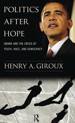 Politics After Hope: Obama and the Crisis of Youth, Race, and Democracy (Hardback)