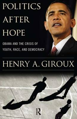 Politics After Hope: Obama and the Crisis of Youth, Race, and Democracy (Paperback)