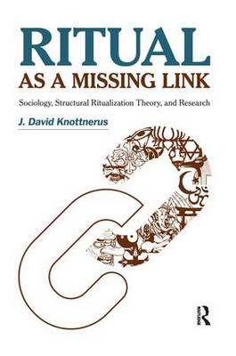 Ritual as a Missing Link: Sociology, Structural Ritualization Theory, and Research (Hardback)