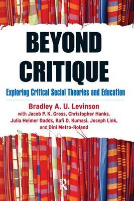 Beyond Critique: Exploring Critical Social Theories and Education (Paperback)