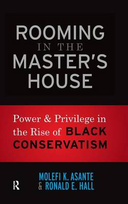 Rooming in the Master's House: Power and Privilege in the Rise of Black Conservatism (Hardback)