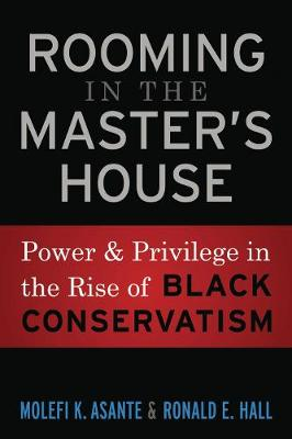 Rooming in the Master's House: Power and Privilege in the Rise of Black Conservatism (Paperback)