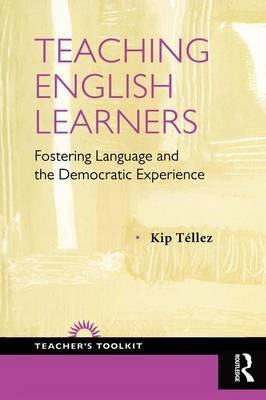 Teaching English Learners: Fostering Language and the Democratic Experience (Hardback)