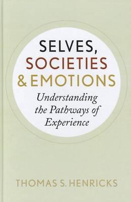 Selves, Societies, and Emotions: Understanding the Pathways of Experience (Hardback)