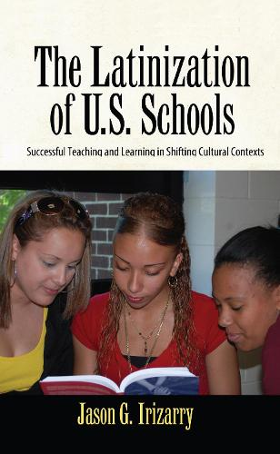 Latinization of U.S. Schools: Successful Teaching and Learning in Shifting Cultural Contexts (Hardback)
