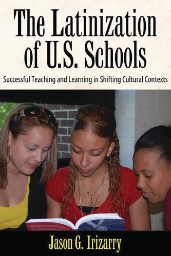 Latinization of U.S. Schools: Successful Teaching and Learning in Shifting Cultural Contexts (Paperback)