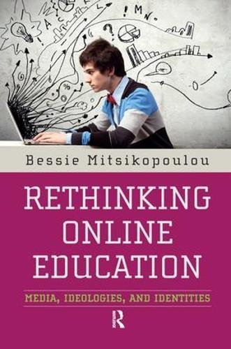 Rethinking Online Education: Media, Ideologies, and Identities (Hardback)