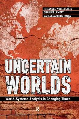 Uncertain Worlds: World-systems Analysis in Changing Times (Paperback)