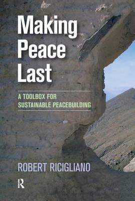Making Peace Last: A Toolbox for Sustainable Peacebuilding (Hardback)
