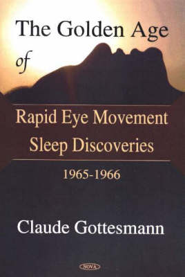 Golden Age of Rapid Eye Movement Sleep Discoveries 1965-1966 (Hardback)