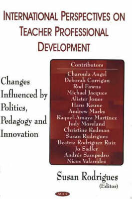 International Perspectives on Teacher Professional Development: Changes Influenced by Politics, Pedagogy & Innovation (Hardback)