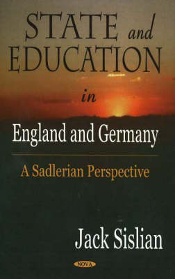 State & Education in England & Germany: A Sadlerian Perspective (Hardback)