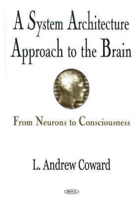 System Architecture Approach to the Brain: From Neurons to Consciousness (Hardback)
