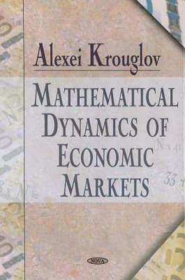 Mathematical Dynamics of Economic Markets (Hardback)