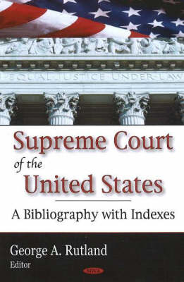 Supreme Court of the United States: A Bibliography with Indexes (Hardback)
