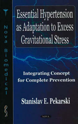 Essential Hypertension as Adaptation to Excess Gravitational Stress: Integrating Concept for Complete Prevention (Hardback)