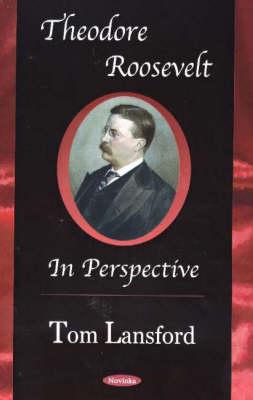 Theodore Roosevelt: in Perspective (Hardback)