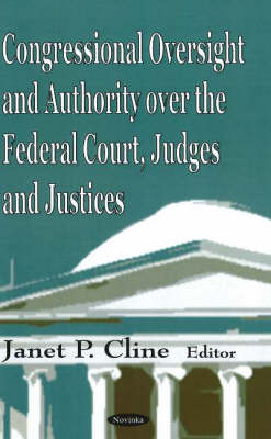 Congressional Oversight & Authority Over the Federal Court, Judges & Justices (Hardback)