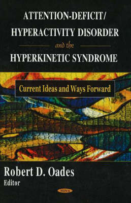 Attention-Deficit/Hyperactivity Disorder & the Hyperkinetic Syndrome: Current Ideas & Ways Forward (Hardback)