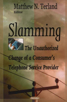 Slamming: The Unauthorized Change of a Consumer's Telephone Service Provider (Paperback)