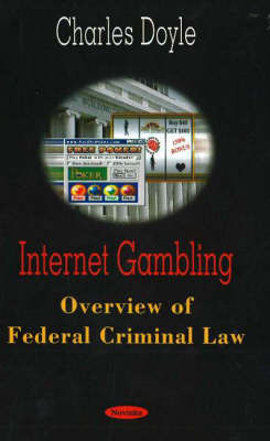 Internet Gambling: Overview of Federal Criminal Law (Paperback)