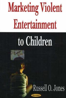 Marketing Violent Entertainment to Children (Paperback)