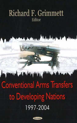 Conventional Arms Transfers to Developing Nations, 1997-2004 (Paperback)
