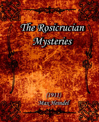 The Rosicrucian Mysteries (1911) (Paperback)