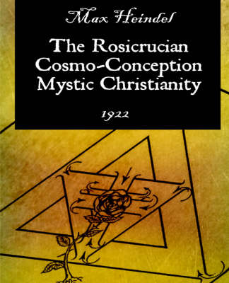 The Rosicrucian Cosmo-Conception Mystic Christianity (Paperback)