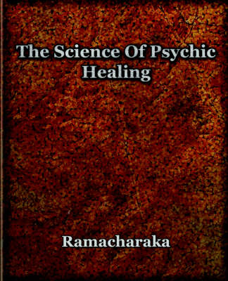 The Science of Psychic Healing (Paperback)
