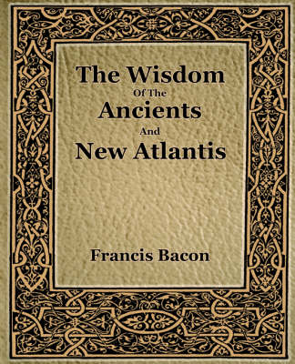 The Wisdom of the Ancients and New Atlantis (1886) (Paperback)