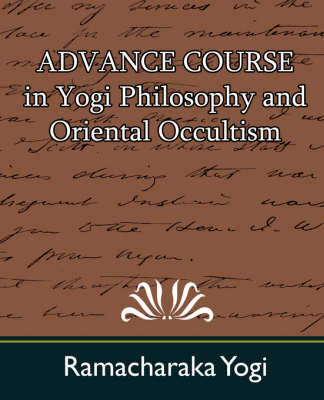Advance Course in Yogi Philosophy and Oriental Occultism (Paperback)