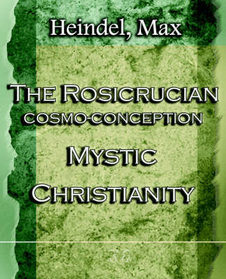 The Rosicrucian Cosmo-Conception Mystic Christianity (1922) (Paperback)