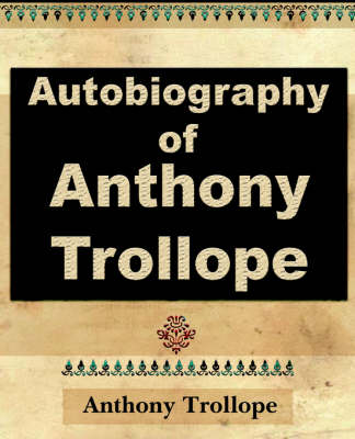 Anthony Trollope - Autobiography - 1912 (Paperback)