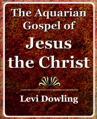 The Aquarian Gospel of Jesus the Christ - 1919 (Paperback)