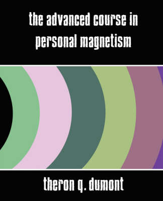 The Advanced Course in Personal Magnetism (New Edition) (Paperback)