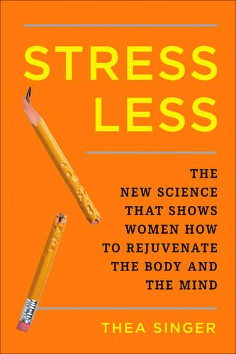 Stress Less: How to Rejuvenate the Body and the Mind (Hardback)