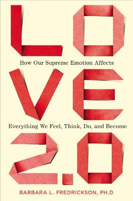Love 2.0: How Our Supreme Emotion Affects Everything We Feel, Think, Do, and Become (Hardback)