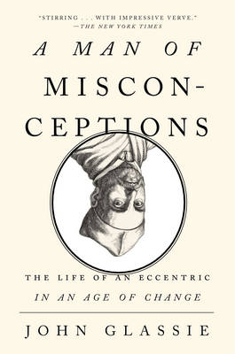 Man of Misconceptions: The Life of an Eccentric in an Age of Change (Paperback)