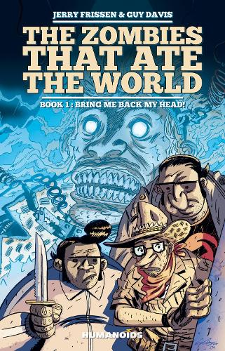 Zombies That Ate The World, The Book 1: Bring Me Back My Head! (Hardback)