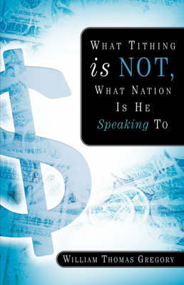What Tithing Is Not, What Nation Is He Speaking to (Paperback)