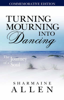 Turning Mourning Into Dancing-A Journey of a Soul (Paperback)