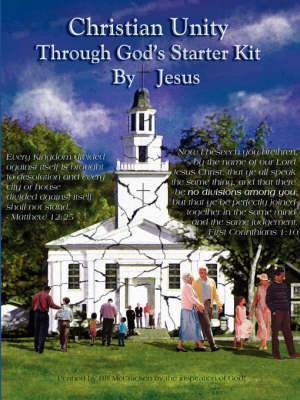 Christian Unity Through God's Starter Kit by Jesus (Paperback)