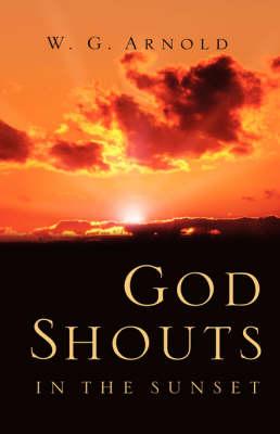 God Shouts in the Sunset (Hardback)