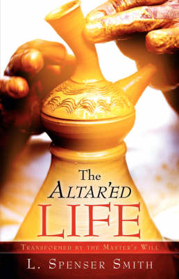 The Altar'ed Life (Paperback)