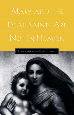 Mary and the Dead Saints Are Not in Heaven (Hardback)