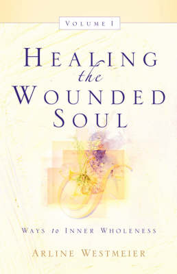 Healing the Wounded Soul, Vol. I (Paperback)
