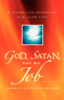 God, Satan, and Mr. Job: Answers to Life Puzzling Questions (Hardback)