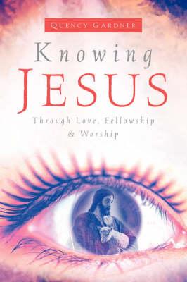 Knowing Jesus Through Love, Fellowship & Worship (Paperback)
