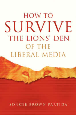 How to Survive the Lions' Den of the Liberal Media (Paperback)